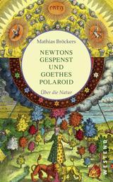 Newtons Gespenst und Goethes Polaroid - Über die Natur