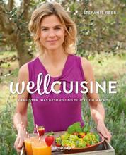 Wellcuisine - Genießen, was gesund und glücklich macht