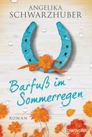 Angelika Schwarzhuber: Barfuß im Sommerregen ★★★★