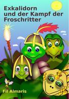 Fil Almaris: Exkalidorn und der Kampf der Froschritter