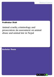 Animal cruelty, criminology and prosecution. An assessment on animal abuse and animal law in Nepal