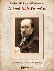 Alfred Jude Dreyfus - Der nicht vollendete Justizmord