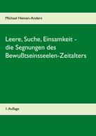 Michael Heinen-Anders: Leere, Suche, Einsamkeit - die Segnungen des Bewußtseinsseelen-Zeitalters