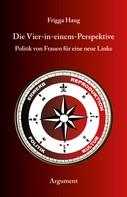 Frigga Haug: Die Vier-in-einem-Perspektive