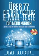 Uwe Rieder: Über 77 fix und fertige E-Mail-Texte für mehr Kunden!