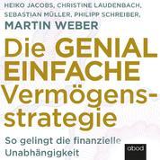 Die genial einfache Vermögensstrategie - So gelingt die finanzielle Unabhängigkeit