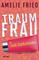 Amelie Fried: Traumfrau mit Lackschäden ★★★★