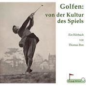 Golfen: von der Kultur des Spiels - Ein Hörbuch von Thomas Ihm