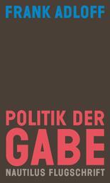 Politik der Gabe - Für ein anderes Zusammenleben. Nautilus Flugschrift