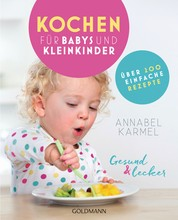 Gesund und lecker: Kochen für Babys und Kleinkinder - Über 200 einfache Rezepte