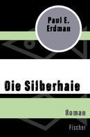 Paul E. Erdman: Die Silberhaie