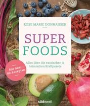 Superfoods - Alles über die exotischen & heimischen Kraftpakete - Mit über 80 Rezepten