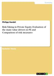 Risk-Taking in Private Equity. Evaluation of the main value drivers in PE and Comparison of risk measures