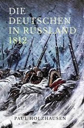Die Deutschen in Russland 1812 - Leben und Leiden auf der Moskauer Heerfahrt