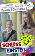 Schloss Einstein: Schloss Einstein - Band 22: Dominik & Constanze ★★★★