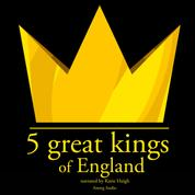 5 Great kings of England