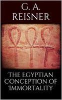 George Andrew Reisner: The Egyptian Conception of Immortality