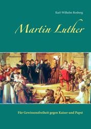Martin Luther - Für Gewissensfreiheit gegen Kaiser und Papst