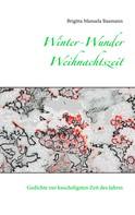 Brigitta Manuela Baumann: Winter-Wunder-Weihnachtszeit