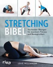 Stretching-Bibel - Die besten Übungen für maximale Fitness und Beweglichkeit