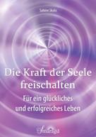 Sabine Skala: Die Kraft der Seele freischalten