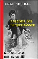 Glenn Stirling: Der Baron #18: Paradies der Dunkelmänner
