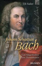 Johann Sebastian Bach - Vom Sängerknaben zum Thomaskantor