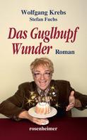 Wolfgang Krebs: Das Guglhupf Wunder