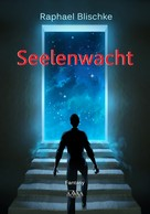 Raphael Blischke: Seelenwacht