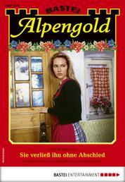 Alpengold 330 - Heimatroman - Sie verließ ihn ohne Abschied