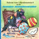 Ellie Engel: Rabrax vom Lilarabenstein und die Eierauspuste-Bemalhasenkrankheit