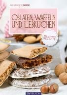 Alexander Glück: Oblaten, Waffeln und Lebkuchen ★★★