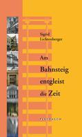 Sigrid Lichtenberger: Am Bahnsteig entgleist die Zeit