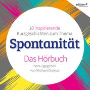 Spontanität - 10 inspirierende Kurzgeschichten