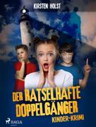 Kirsten Holst: Der rätselhafte Doppelgänger - Kinder-Krimi