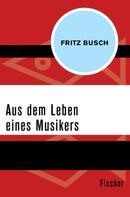 Fritz Busch: Aus dem Leben eines Musikers
