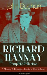 RICHARD HANNAY Complete Collection – 7 Mystery & Espionage Books in One Volume (Unabridged) - The Thirty-Nine Steps, Greenmantle, Mr Standfast, The Three Hostages, The Island of Sheep, The Courts of the Morning & The Green Wildebeest
