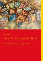 Tarot für Fortgeschrittene II - Berechnungsmethoden und Energiearbeit
