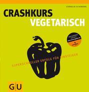 Crashkurs Vegetarisch - Superschneller Erfolg für Einsteiger