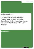 """Christina Machnyk: Textanalyse von Gustav Meyrinks """"Walpurgisnacht"""" unter besonderer Betrachtung des Entwicklungsprozesses des kaiserlichen Leibarztes Thaddäus Flugbeil"""