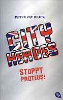 Peter Jay Black: CITY HEROES - Stoppt Proteus! ★★★