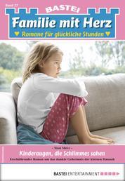 Familie mit Herz 27 - Familienroman - Kinderaugen, die Schlimmes sahen