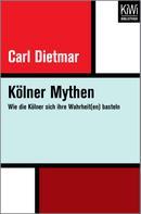 Carl Dietmar: Kölner Mythen