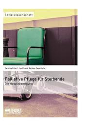 Palliative Pflege für Sterbende - Die Hospizbewegung