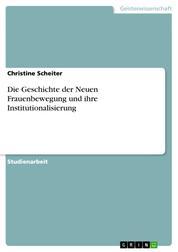 Die Geschichte der Neuen Frauenbewegung und ihre Institutionalisierung