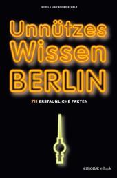 Unnützes Wissen Berlin - 711 erstaunliche Fakten