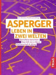 Asperger: Leben in zwei Welten - Betroffene berichten: Das hilft mir in Beruf, Partnerschaft & Alltag