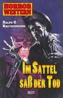 Ralph G. Kretschmann: Horror Western 03: Im Sattel saß der Tod