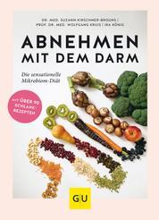 Abnehmen mit dem Darm - Die sensationelle Mikrobiom-Diät