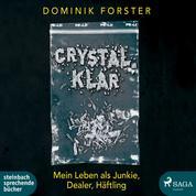 crystal.klar - Mein Leben als Junkie, Dealer, Häftling
